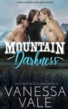Mountain Darkness E-bok by Vanessa Vale
