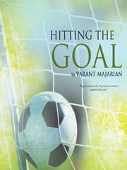 Hitting the Goal: Tips in Achieving Real Life Goals ebook by MAJARIAN, VARANT