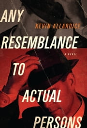 Any Resemblance to Actual Persons - A Novel ebook by Kevin Allardice