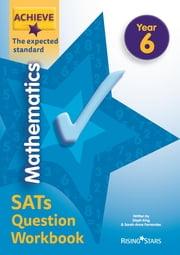 Achieve Mathematics SATs Question Workbook The Expected Standard Year 6 ebook by Steph King, Sarah-Anne Fernandes