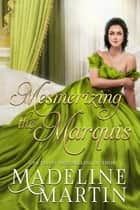 Mesmerizing the Marquis - Enduring Legacy ebook by Madeline Martin, Enduring Legacy