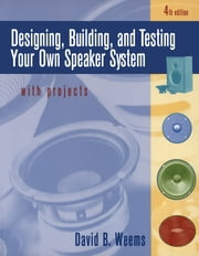 Designing, Building, and Testing Your Own Speaker System with Projects ebook by David Weems