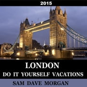 London: Do It Yourself Vacations - DIY Series ebook by Sam Dave Morgan