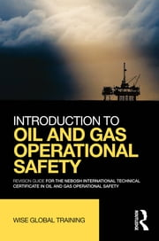 Introduction to Oil and Gas Operational Safety - Revision Guide for the NEBOSH International Technical Certificate in Oil and Gas Operational Safety ebook by Wise Global Training Ltd