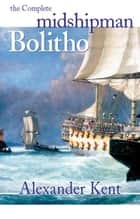 The Complete Midshipman Bolitho ebook by Kent, Alexander