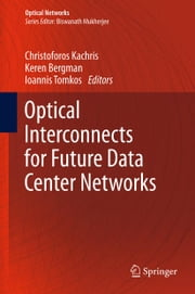 Optical Interconnects for Future Data Center Networks ebook by Christoforos Kachris,Keren Bergman,Ioannis Tomkos