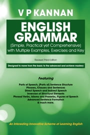English Grammar - (Simple, Practical yet Comprehensive)with Multiple Examples, Exercises and Key ebook by V P KANNAN