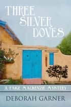 Three Silver Doves - The Paige MacKenzie Mysteries, #3 ebook by Deborah Garner
