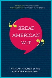 Great American Wit - The Classic Humor of the Algonquin Round Table ebook by Robert E. Drennan, Heywood Hale Broun