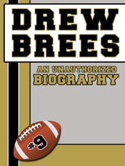 Drew Brees: An Unauthorized Biography ebook by Belmont and Belcourt Biographies