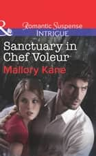 Sanctuary in Chef Voleur (Mills & Boon Intrigue) (The Delancey Dynasty, Book 9) 電子書 by Mallory Kane
