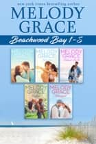Beachwood Bay Collection - Books 1-5 ebook by Melody Grace