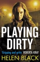 Playing Dirty ebook by Helen Black