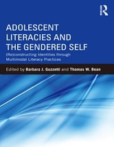 Adolescent Literacies and the Gendered Self - (Re)constructing Identities through Multimodal Literacy Practices ebook by