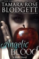 Angelic Blood (#5) ebook by Tamara Rose Blodgett