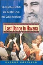 Last Dance in Havana ebook by Eugene Robinson