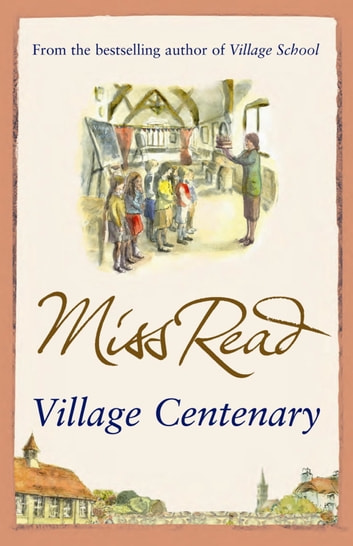 Village Centenary - The eighth novel in the Fairacre series ebook by Miss Read