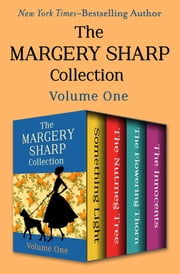 The Margery Sharp Collection Volume One - Something Light, The Nutmeg Tree, The Flowering Thorn, and The Innocents ebook by Margery Sharp