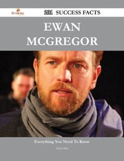 Ewan McGregor 201 Success Facts - Everything you need to know about Ewan McGregor ebook by Adam Ruiz
