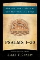 Psalms 1-50 (Brazos Theological Commentary on the Bible) ebook by Ellen T. Charry, Ephraim Radner, Michael Root,...