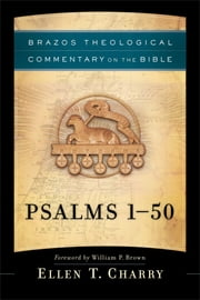 Psalms 1-50 (Brazos Theological Commentary on the Bible) ebook by Ellen T. Charry,William Brown,R. Reno,Robert Jenson,Robert Wilken,Ephraim Radner,Michael Root