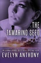 The Tamarind Seed ebook by Evelyn Anthony