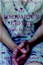 The Postpartum Effect - Deadly Depression in Mothers ebook by Arlene M. Huysman