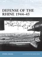 Defense of the Rhine 1944Â?45 ebook by Steven J. Zaloga,Mr Adam Hook