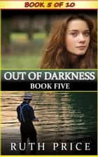 Out of Darkness - Book 5 - Out of Darkness Serial (An Amish of Lancaster County Saga), #5 ebook by Ruth Price