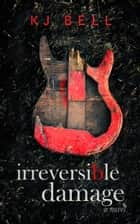 Irreversible Damage ebook by K J Bell