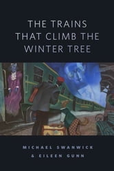 The Trains That Climb the Winter Tree - A Tor.Com Original ebook by Michael Swanwick,Eileen Gunn