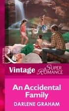 An Accidental Family (Mills & Boon Vintage Superromance) (Suddenly a Parent, Book 2) ebook by Darlene Graham