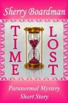 Time Lost ebook by Sherry Boardman