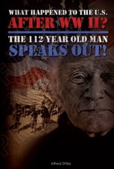 What happened to America After WWII? The 112 Year Old Man Speaks Out ebook by alfred stites