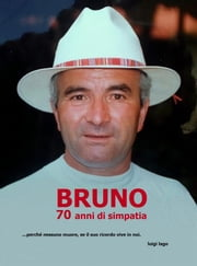 BRUNO 70 anni di simpatia ebook by Luigi Lago