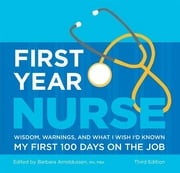 First Year Nurse - Wisdom, Warnings, and What I Wish I'd Known My First 100 Days on the Job ebook by Barbara Arnoldussen
