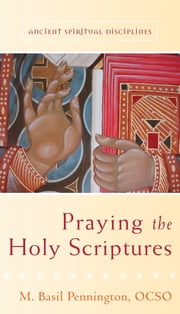 Praying the Holy Scriptures ebook by M. Basil Pennington