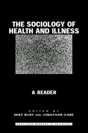The Sociology of Health and Illness - A Reader ebook by Michael Bury,Jonathan Gabe