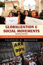 Globalization and Social Movements - Islamism, Feminism, and the Global Justice Movement ebook by Valentine M. Moghadam