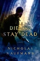 Die and Stay Dead ebook by Nicholas Kaufmann