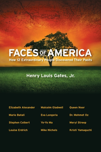 Faces of America - How 12 Extraordinary People Discovered their Pasts ebook by Henry Louis Gates Jr.