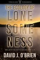 The Ecology of Lonesomeness ebook by David J. O'Brien