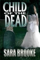 Child of the Dead (Book 2 The Bloodmane Chronicles) ebook by Sara Brooke
