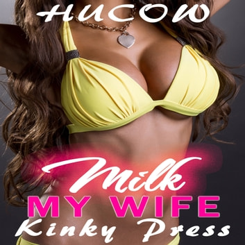 Milk My Wife - Younger Man Cuckold Hucow audiobook by Kinky Press