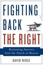 Fighting Back the Right - Reclaiming America from the Attack on Reason ebook by David Niose