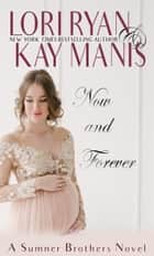 Now and Forever: A Novella (The Sumner Brothers Book 5.5) ebook by Lori Ryan, Kay Manis