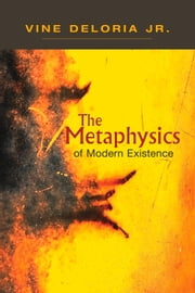 Metaphysics of Modern Existence ebook by Vine Deloria, Jr.,Daniel Wildcat,David Wilkins