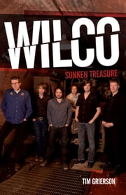 Wilco: Sunken Treasure ebook by Tim Grierson