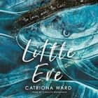 Little Eve audiobook by Catriona Ward