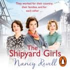 The Shipyard Girls - Shipyard Girls 1 audiobook by Nancy Revell